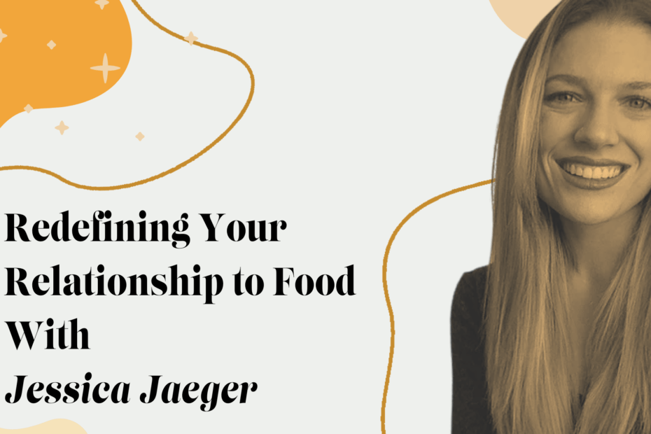 Redefining Your Relationship to Food with Jessica Jaeger